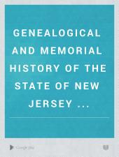 Genealogical and Memorial History of the State of New Jersey ...