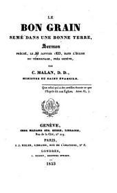 Le bon grain semé dans une bonne terre: sermon prêché, le 27 janvier 1833, dans l'église du Témoignage, près Genève,