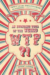 WTF?!: An Economic Tour of the Weird