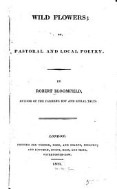 Wild Flowers: Or Pastoral and Local Poetry