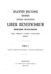Joannis Dlugossii senioris canonici Cracoviensis Opera omnia (Dzieła wszystkie) cura Alexandri Przezdziecki edita: (Joannes Dlugossius, Joannes Longinus.), Volume 2, Issue 1