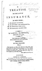 A Treatise on the Law of Insurance: In Four Books; I. Of Marine Insurance, II. Of Bottomry and Respondentia, III. Of Insurance Upon Lives, IV. Of Insurance Against Fire, Volume 1