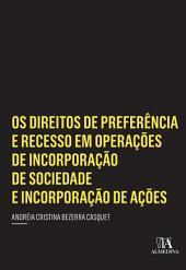 Os Direitos de Preferência e Recesso em Operações de Incorporação de Sociedade e Incorporação de Ações