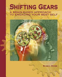 Shifting Gears  A Brain Based Approach to Engaging Your Best Self PDF