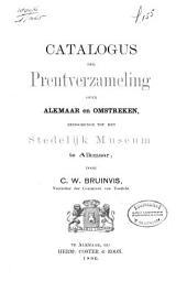 Catalogus der prentverzameling over Alkmaar en omstreken, behoorende tot het Stedelijk Museum te Alkmaar