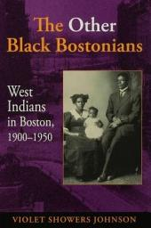 The Other Black Bostonians: West Indians in Boston, 1900-1950