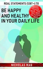 Real Statements (1287 +) to Be Happy and Healthy in Your Daily Life