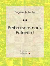 Embrassons-nous, Folleville !: Pièce de théâtre comique