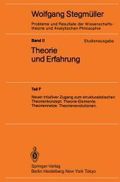 Neuer intuitiver Zugang zum strukturalistischen Theorienkonzept. Theorie-Elemente. Theoriennetze. Theorienevolutionen