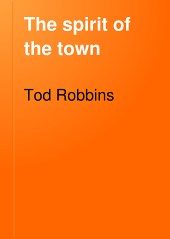 The Spirit of the Town: A Novel Presentation in Fiction Form of the Impulse and Desire which Mould the Lives of Men