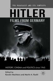 Hitler - Films from Germany: History, Cinema and Politics since 1945