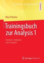 Trainingsbuch zur Analysis 1: Tutorium, Aufgaben und Lösungen