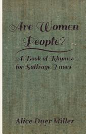 Are Women People? - A Book of Rhymes for Suffrage Times