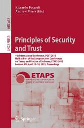 Principles of Security and Trust: 4th International Conference, POST 2015, Held as Part of the European Joint Conferences on Theory and Practice of Software, ETAPS 2015, London, UK, April 11-18, 2015, Proceedings