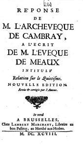 Réponse de M. l'archevêque de Cambray [Fénelon] a l'ecrit de M. l'évêque de Meaux, intitulé : Relation sur le quiétisme