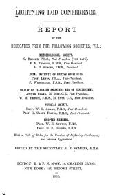 Report of the Delegates from the Following Societies, Viz: Meteorological Society, Royal Institute of British Architects, Society of Telegraph Engineers and of Electricians, Physical Society. With a Code of Rules for the Erection of Lightning Conductors; and Various Appendices