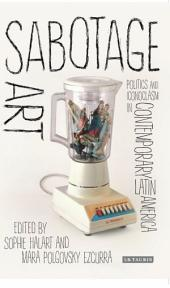 Sabotage Art: Politics and Iconoclasm in Contemporary Latin America