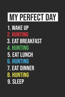 Hunting Notebook My Perfect Day Funny Cool Hunting Notebook a Beautiful