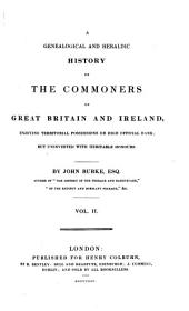 A Genealogical and Heraldic History of the Commoners of Great Britain and Ireland, Enjoying Territorial Possessions Or High Official Rank: But Uninvested with Heritable Honours