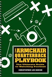The Armchair Quarterback Playbook: The Ultimate Guide to Watching Football
