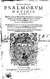 SACRATISS. PSALMORVM DAVIDIS LIBRI V.: duplici poetica metaphrasi, altera alteri e regione opposita, vario genere carminum latine expressi