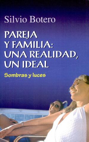 Pareja y familia una realidad, un ideal. Sombras y luces Botero, Silvio. 1a. ed.