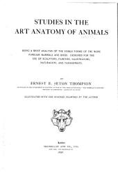 Studies in the Art Anatomy of Animals: Being a Brief Analysis of the Visible Forms of the More Familiar Mammals and Birds : Designed for the Use of Sculptors, Painters, Illustrators, Naturalists, and Taxidermists