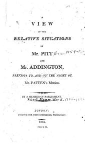 A View of the Relative Situations of Mr. Pitt and Mr. Addington Previous To, and on the Night Of, Mr. Patten's Motion