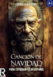 Canción de Navidad para estudiantes de español. Libro de lectura: A Christmas Carol for Spanish learners. Reading Book Level A1 Beginners