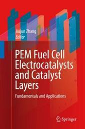 PEM Fuel Cell Electrocatalysts and Catalyst Layers: Fundamentals and Applications