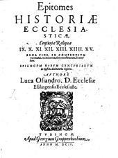 Epitomes historiae ecclesiasticae Centuriae decimae sextae: Centuriae reliquiae IX, X, XI, XII, XIII, XIIII, XV, Volume 8