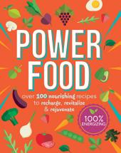 Power Food: Over 100 Nourishing Recipes to Recharge, Revitalize & Rejuvenate