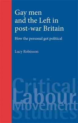 Gay Men and the Left in Post war Britain PDF