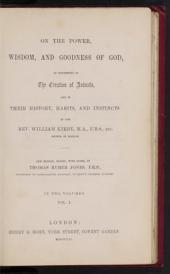 On the power, wisdom, and goodness of God: as manifested in the creation of animals, and in their history, habits, and instincts, Volume 1