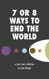 7 or 8 Ways to End the World