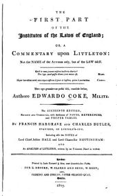 The First Part of the Institutes of the Laws of England: Or, A Commentary Upon Littleton : Not the Name of the Author Only, But of the Law Itself ... Hæc Ego Grandævus Posui Tibi, Candide Lector, Volume 2