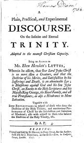 A plain ... discourse on the ... Trinity ... Being an Answer to Mr. E. Hewlett's Letter, wherein he asserts that ... Jesus Christ is no more than a creature ... Together with some reflections in respect of those who deny the doctrine of the Holy Trinity ... By A. P.