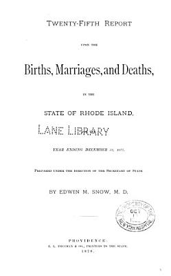 Report relating to the registry and return of births  marriages and deaths and of divorce in the state of Rhode Island  1877 PDF