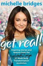 Get Real!: Inspiring Stories and lessons from the Michelle Bridges 12 Week Body Transformation revolution