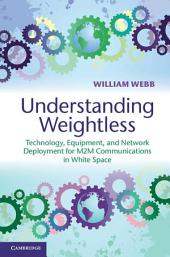 Understanding Weightless: Technology, Equipment, and Network Deployment for M2M Communications in White Space