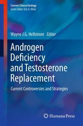 Androgen Deficiency and Testosterone Replacement: Current Controversies and Strategies