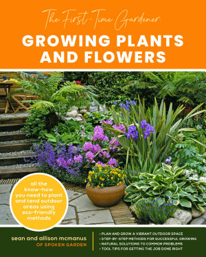 The First Time Gardener  Growing Plants and Flowers