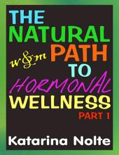 The Natural Path to Hormonal Wellness: Part 1