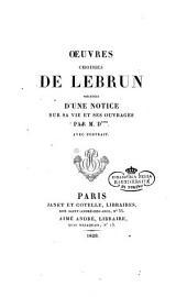 Œuvres choisies de Lebrun précédées d'une notice sur sa vie et ses ouvrages par M. D***. Avec portrait