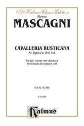 Cavalleria Rusticana, An Opera in One Act: For Solo, Chorus/Choral and Orchestra with Italian and English Text (Vocal Score)
