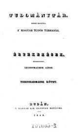 Tudománytár, közre bocsátja a Magyar tudós társaság. Értekezések szerkezteti Luczenbacher János (hung.) Uj folyam: 13. kötet