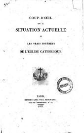 Coup d'oeil sur la situation actuelle et les vrais intérêts de l'Église catholique