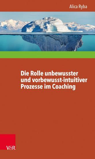Die Rolle unbewusster und vorbewusst intuitiver Prozesse im Coaching unter besonderer Ber  cksichtigung der Pers  nlichkeitsentwicklung des Klienten PDF