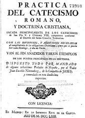 Practica del Catecismo romano y doctrina cristiana: sacada principalmente de los catecismos de San Pio V y Clemente VIII ...