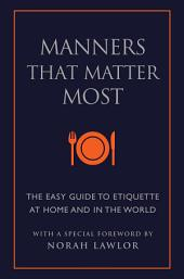 Manners That Matter Most: The Easy Guide to Etiquette At Home and In the World